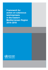 Framework for action on cutaneous leishmaniasis in the Eastern Mediterranean Region 2014–2018
